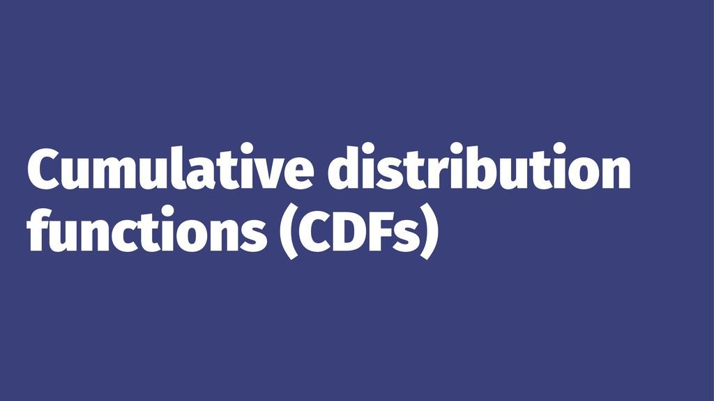 Cumulative distribution functions (CDFs)