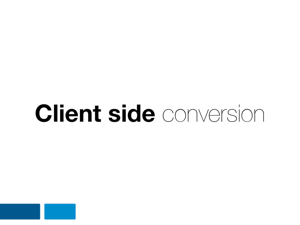 Client side conversion