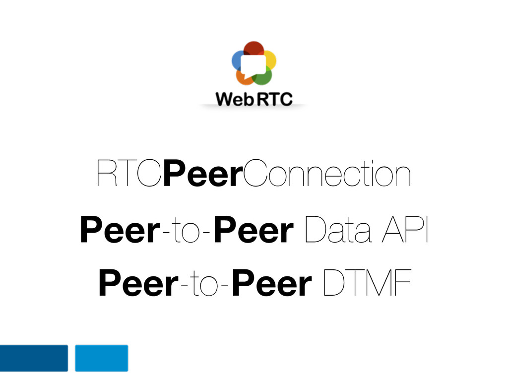 RTCPeerConnection Peer-to-Peer Data API Peer-to...