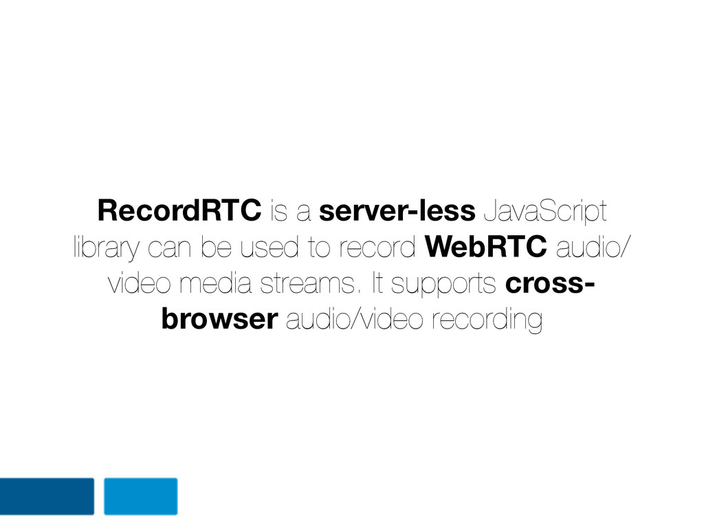 RecordRTC is a server-less JavaScript library c...