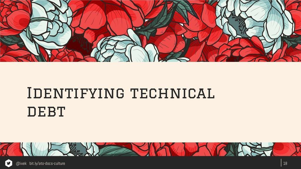 18 Identifying technical debt @ixek bit.ly/ato-...