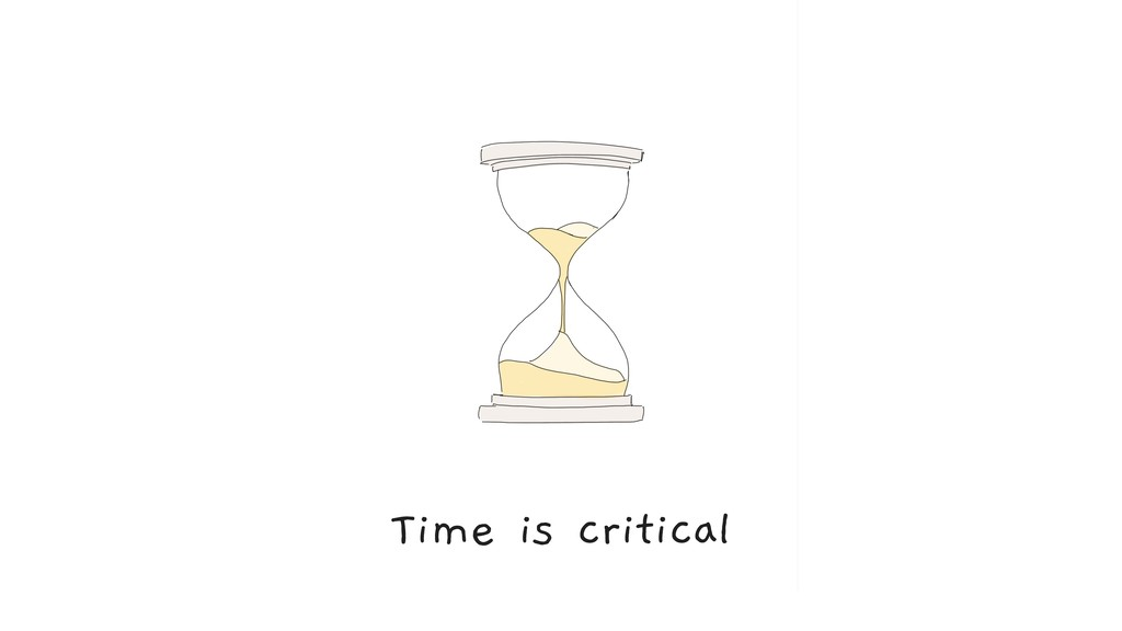 Time is critical