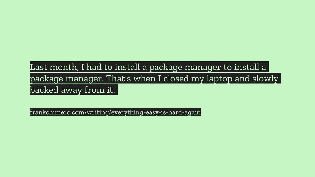 Last month, I had to install a package manager ...