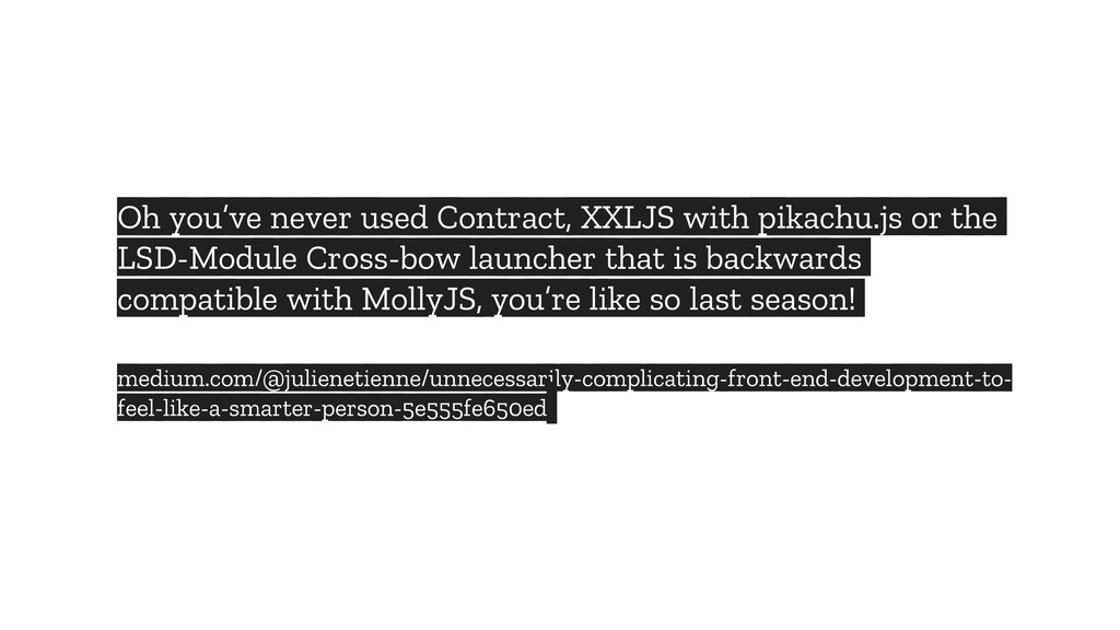 Oh you've never used Contract, XXLJS with pikac...