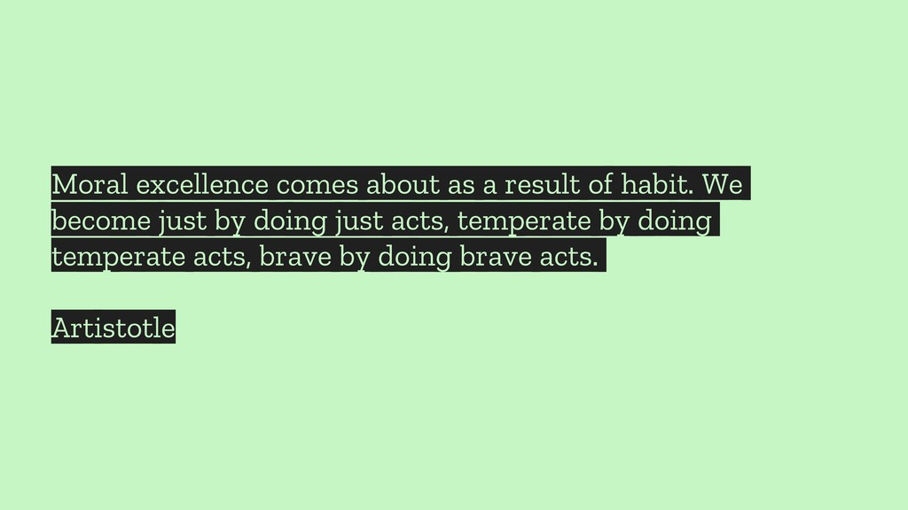 Moral excellence comes about as a result of hab...