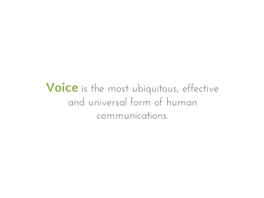 Voice is the most ubiquitous, effective and uni...