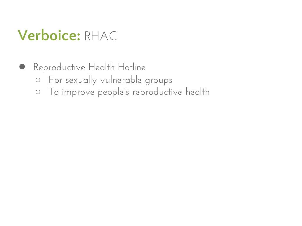 Verboice: RHAC ● Reproductive Health Hotline ○ ...