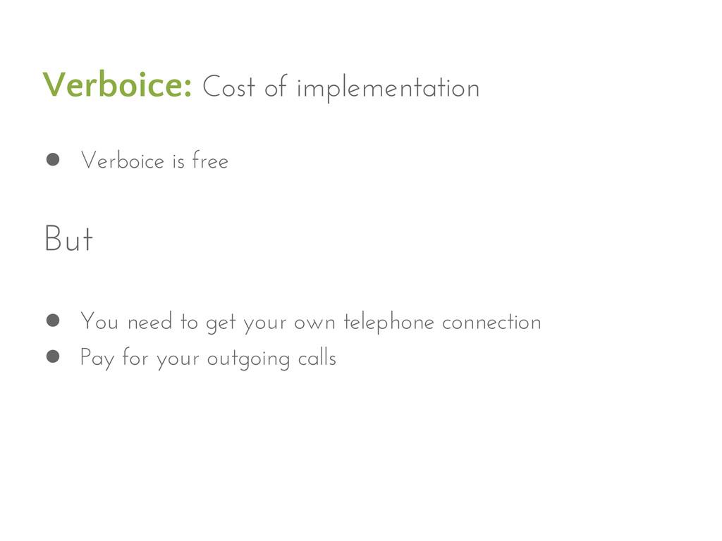 Verboice: Cost of implementation ● Verboice is ...