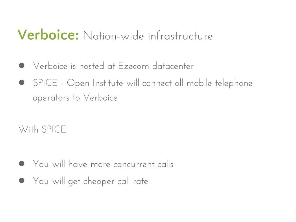 Verboice: Nation-wide infrastructure ● Verboice...