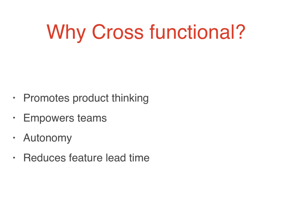 Why Cross functional? • Promotes product thinki...