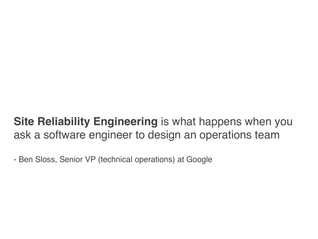 Site Reliability Engineering is what happens wh...