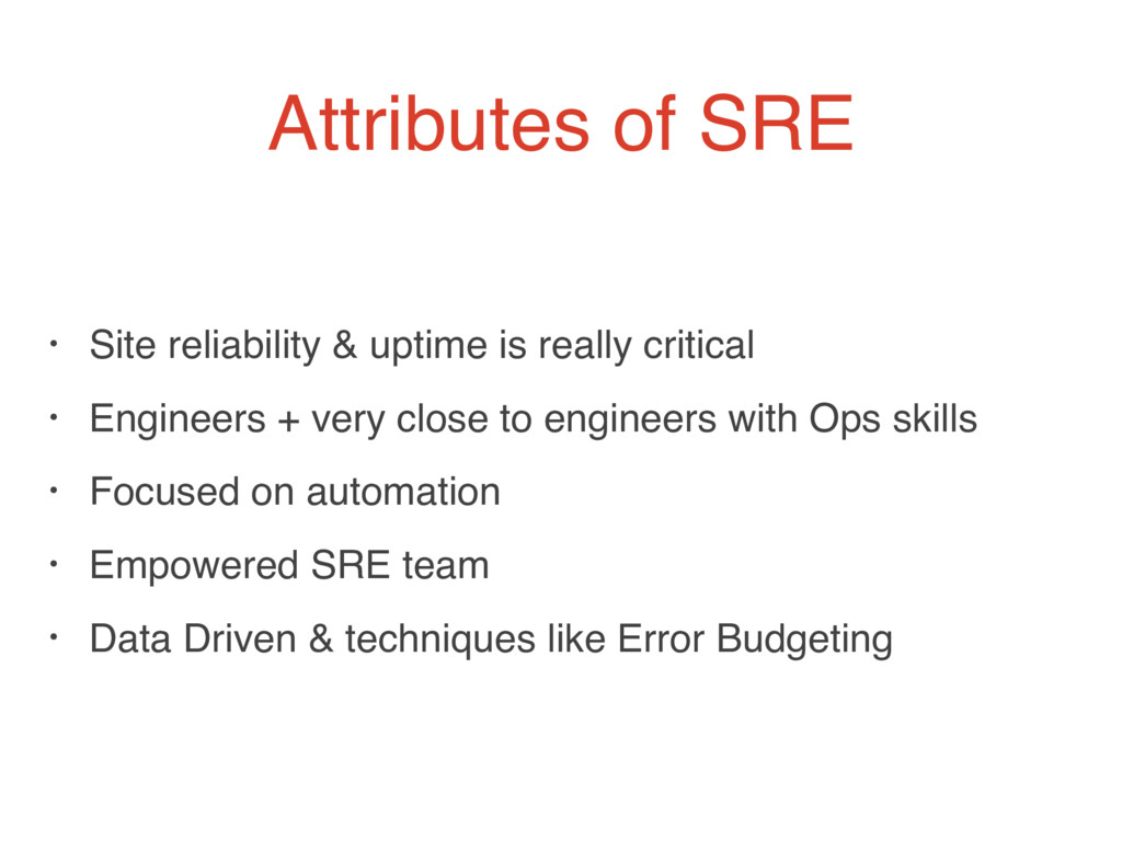 Attributes of SRE • Site reliability & uptime i...