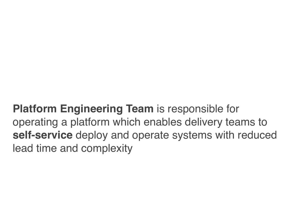 Platform Engineering Team is responsible for op...
