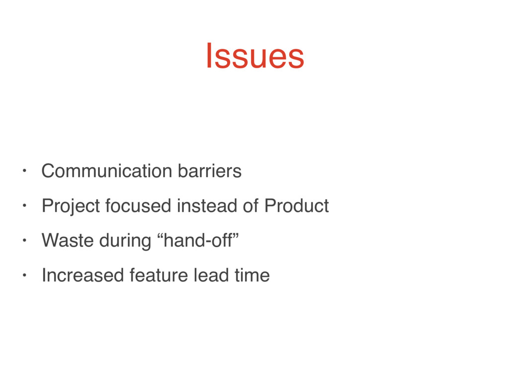 Issues • Communication barriers • Project focus...