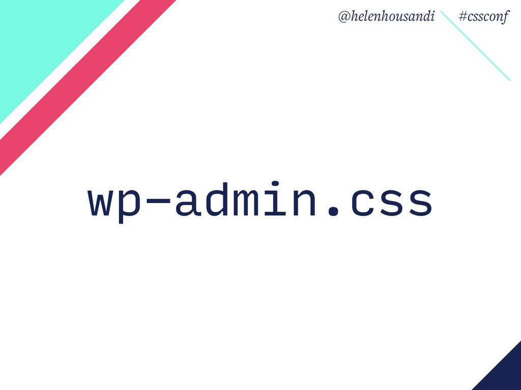 @helenhousandi CSSConf 2015 wp-admin.css @helen...
