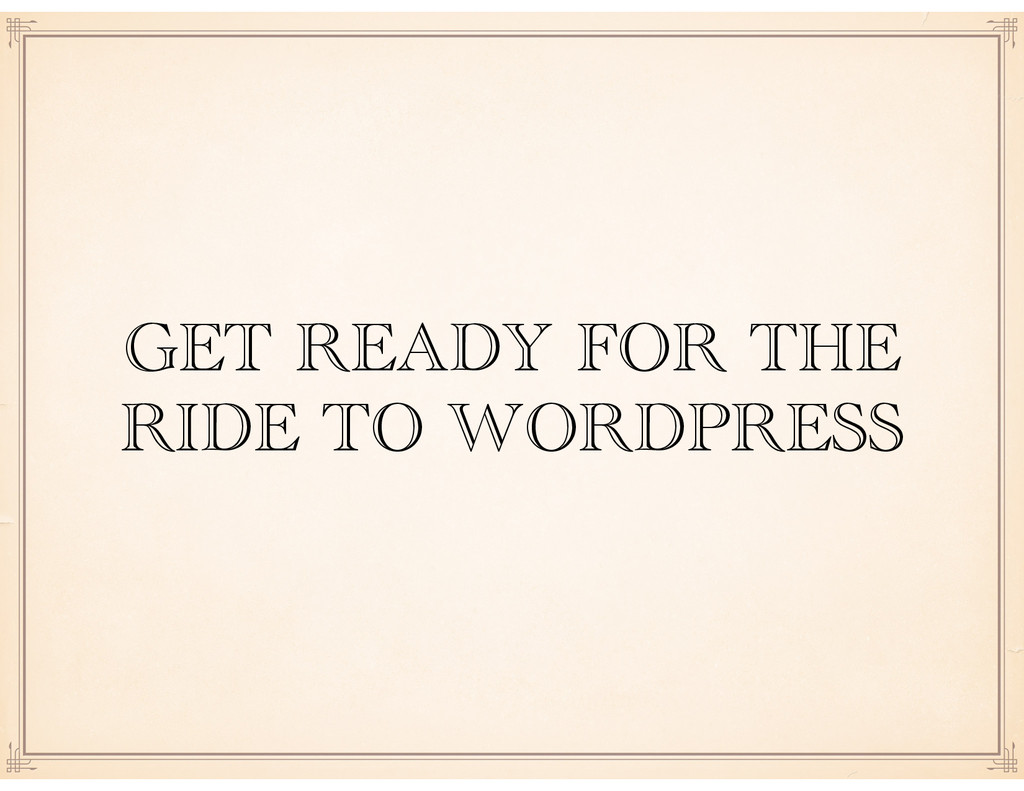 GET READY FOR THE RIDE TO WORDPRESS
