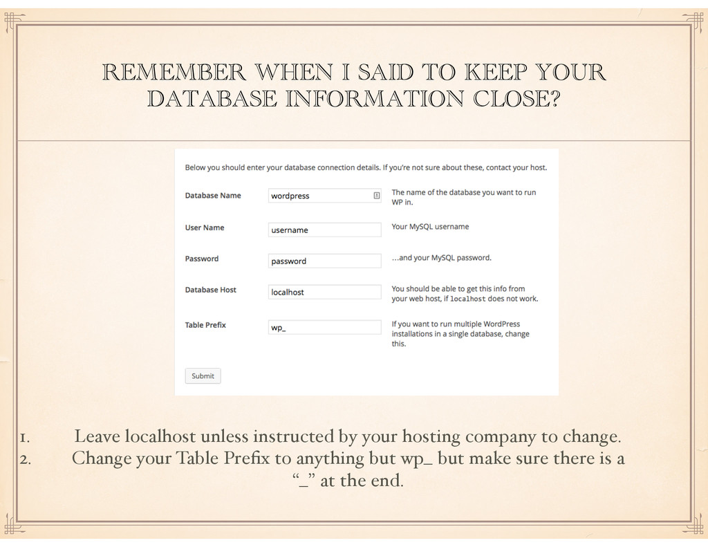 REMEMBER WHEN I SAID TO KEEP YOUR DATABASE INFO...