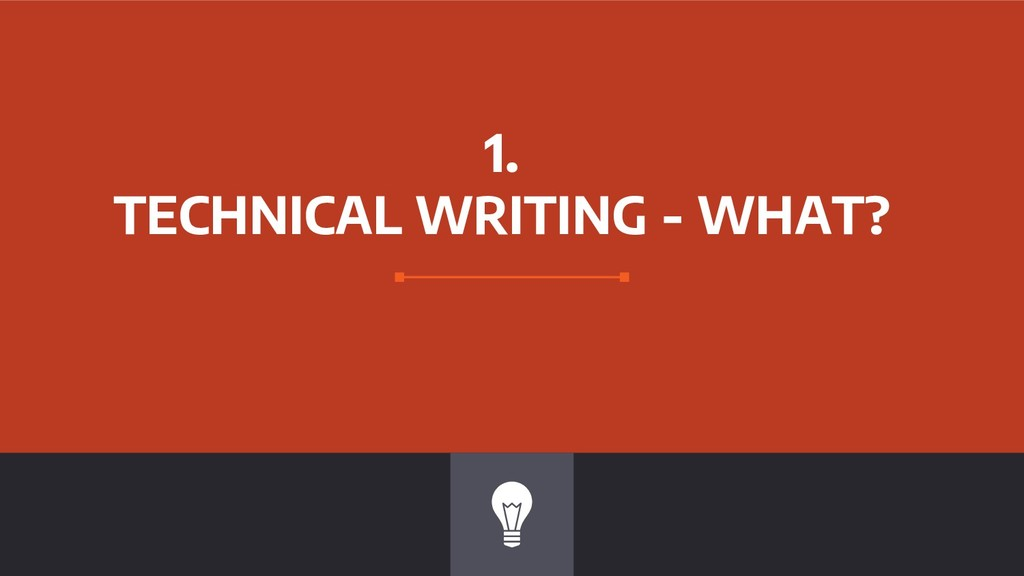 1. TECHNICAL WRITING - WHAT?
