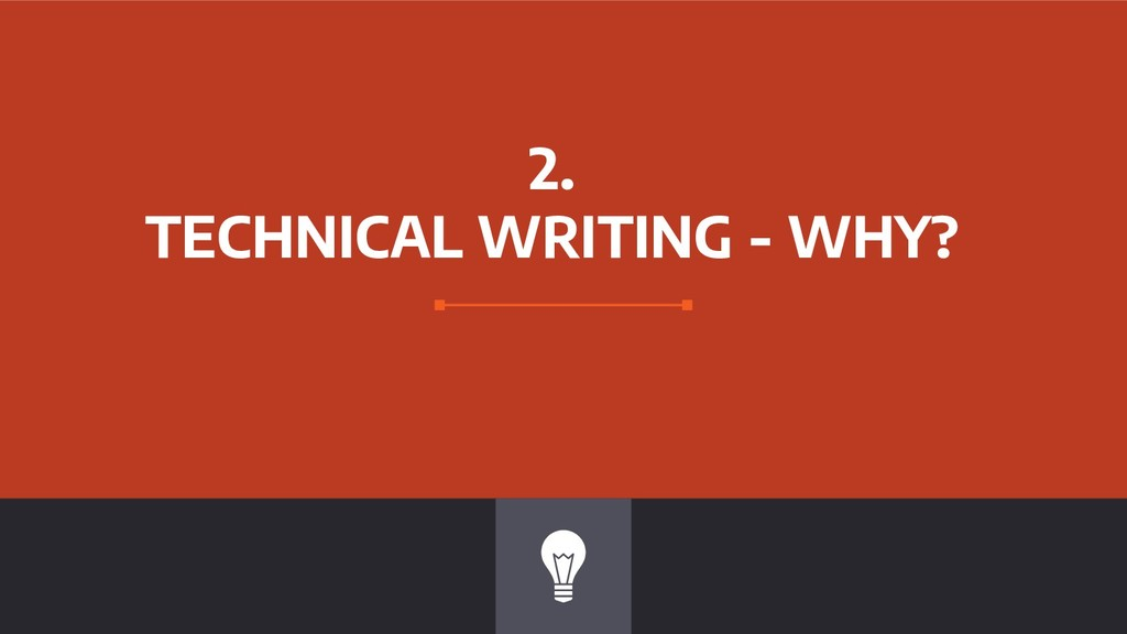 2. TECHNICAL WRITING - WHY?