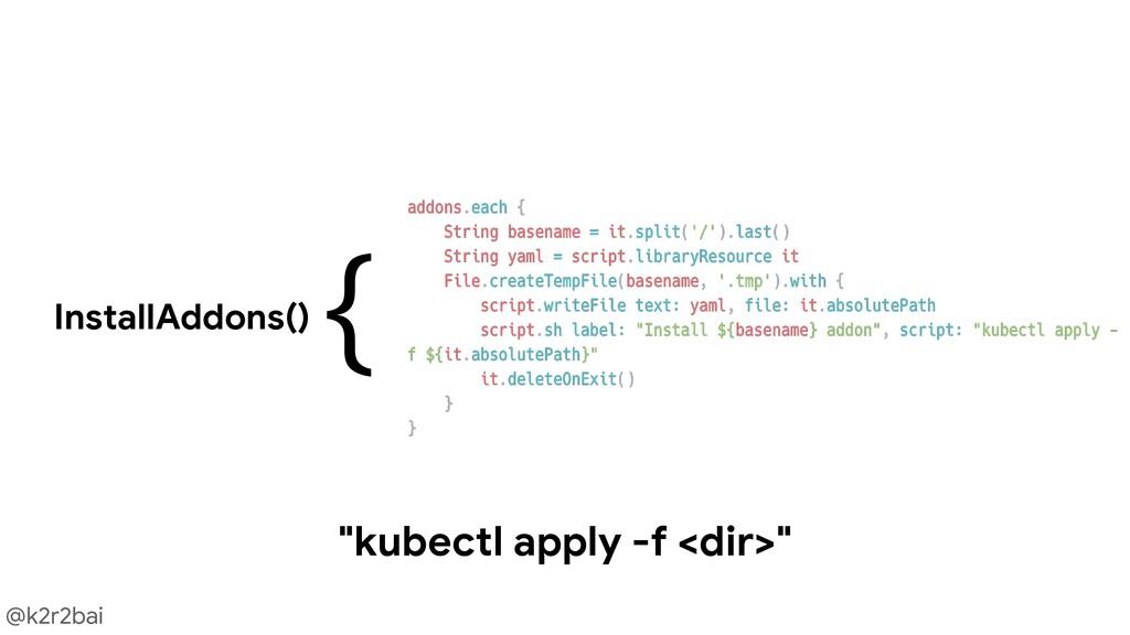 "@k2r2bai InstallAddons() ""kubectl apply -f <dir..."