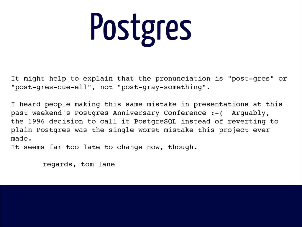 Postgres It might help to explain that the pron...