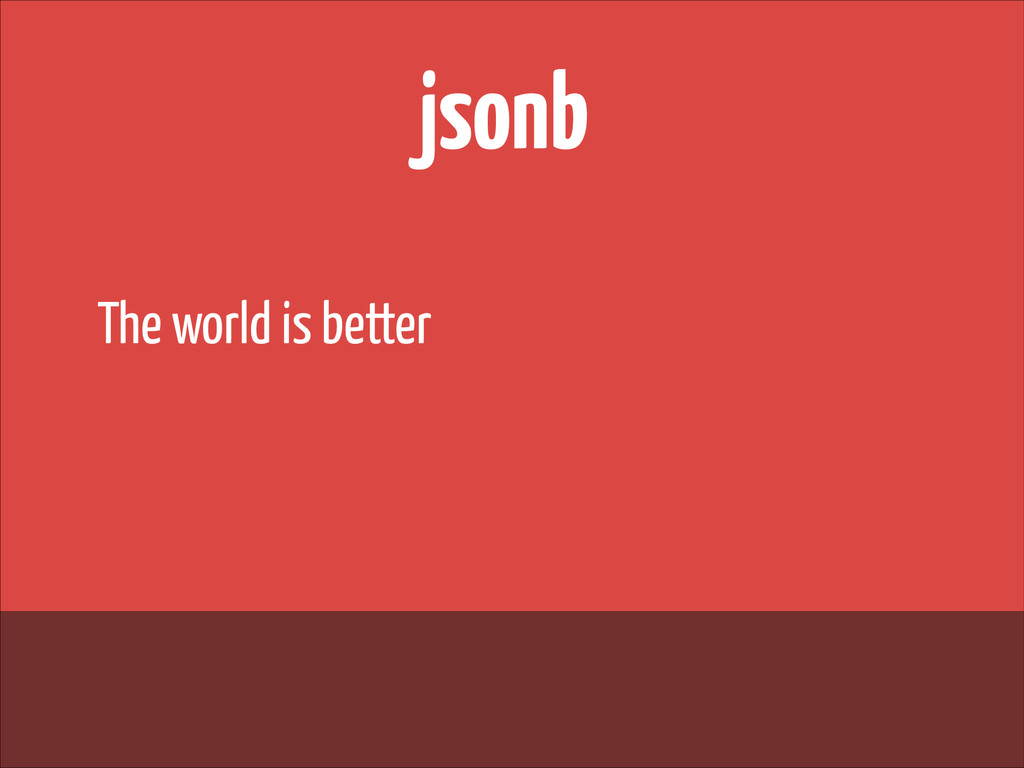 jsonb The world is better