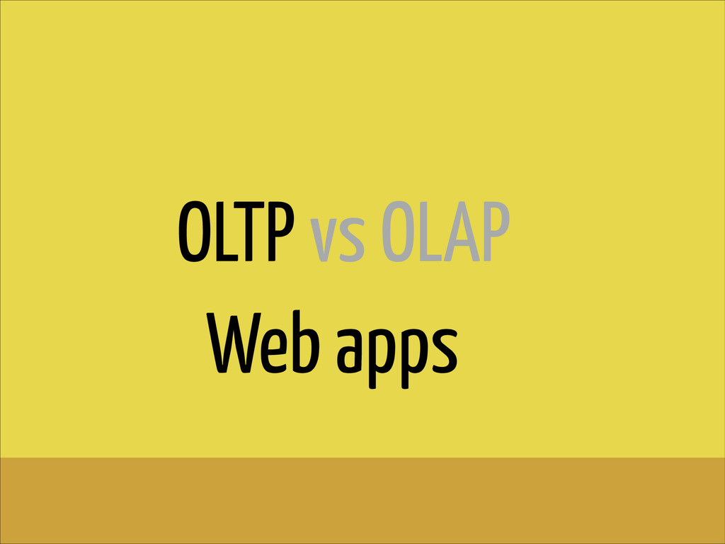 OLTP vs OLAP Web apps