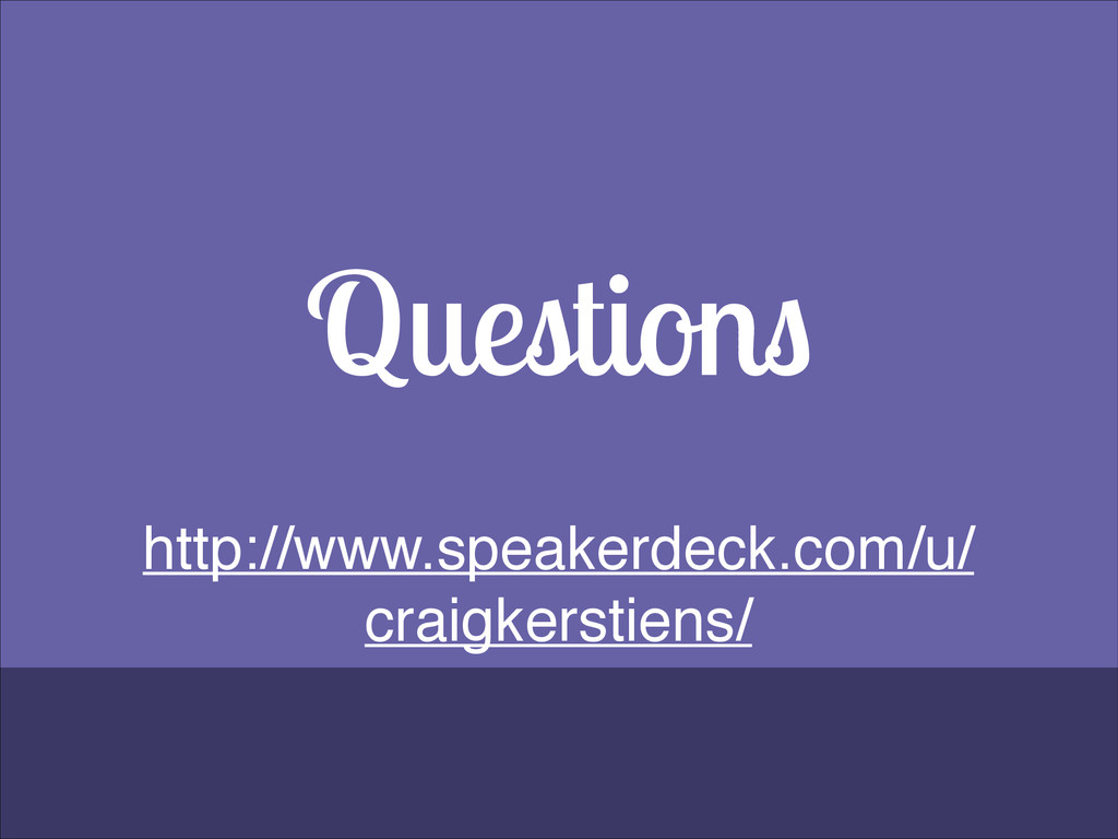 Questions http://www.speakerdeck.com/u/ craigke...