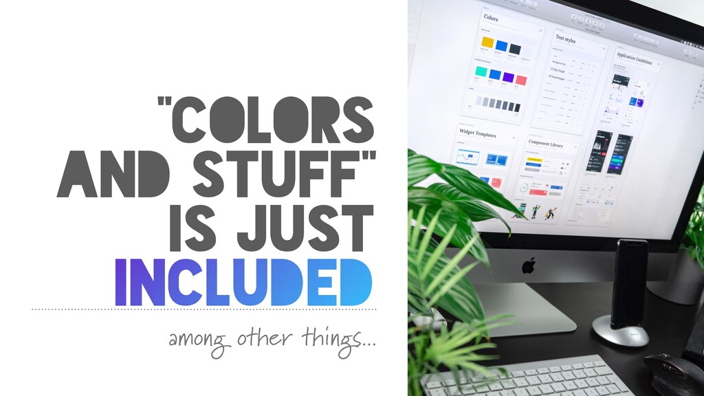 """""""COLORS AND STUFF"""" IS JUST INCLUDED among other..."""