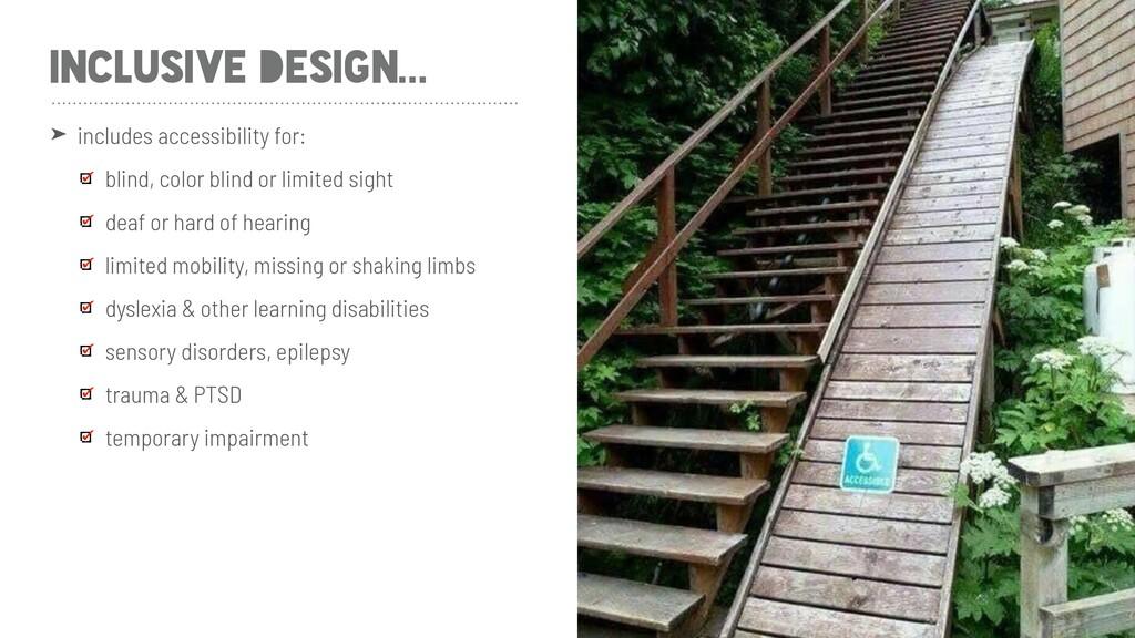 INCLUSIVE DESIGN... ➤ includes accessibility fo...