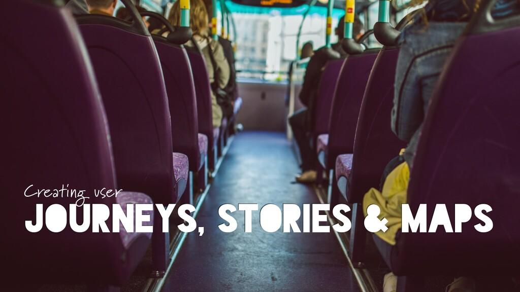 JOURNEYS, STORIES & MAPS Creating user
