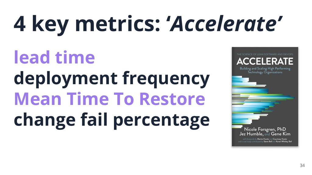 34 4 key metrics: 'Accelerate' lead time deploy...