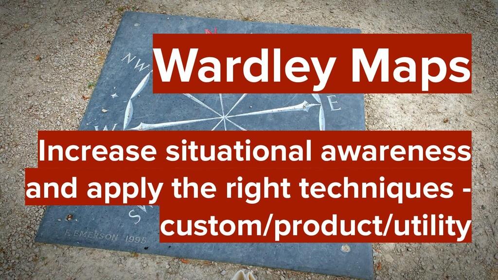 46 Wardley Maps Increase situational awareness ...