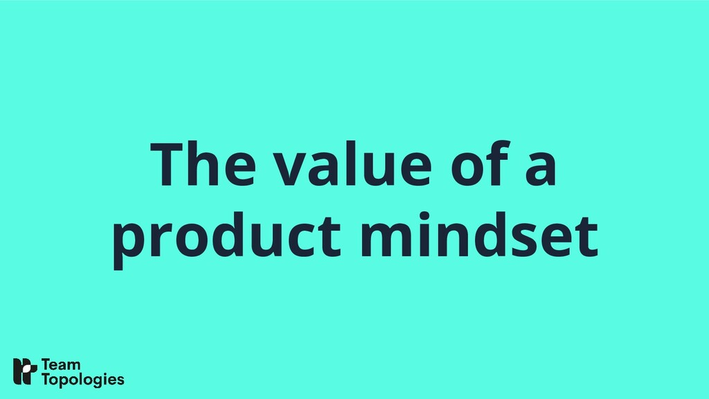 The value of a product mindset