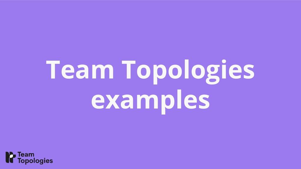 Team Topologies examples