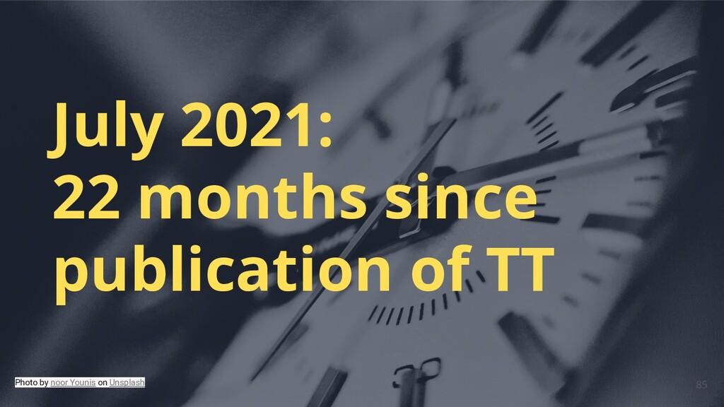 July 2021: 22 months since publication of TT Ph...