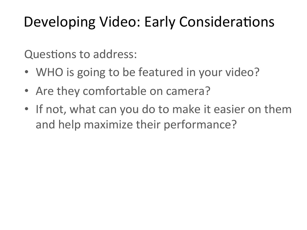 Developing Video: Early ConsideraBons...