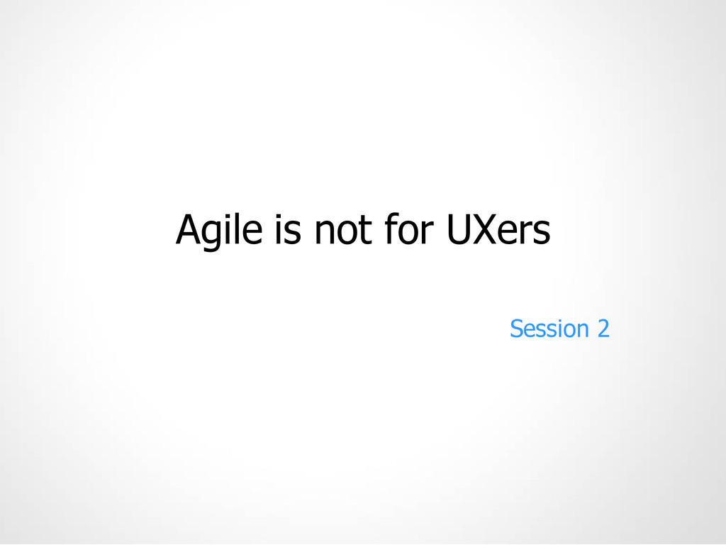 Agile is not for UXers Session 2