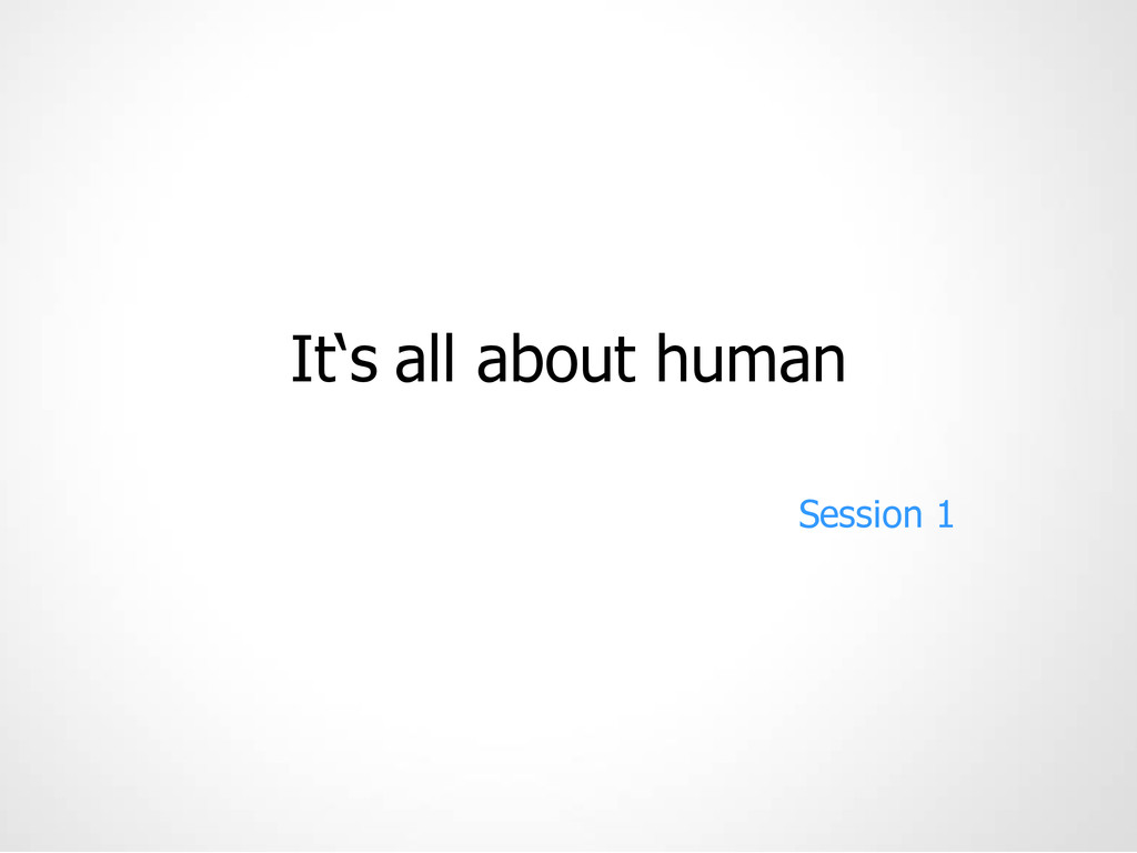 """It""""s all about human Session 1"""