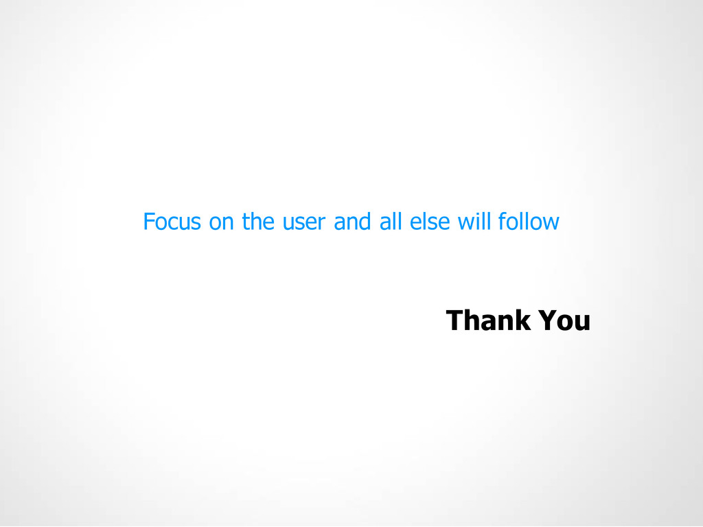 Focus on the user and all else will follow Than...