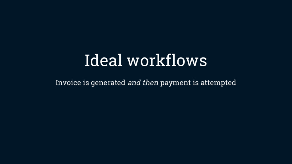 Ideal workflows Invoice is generated and then p...