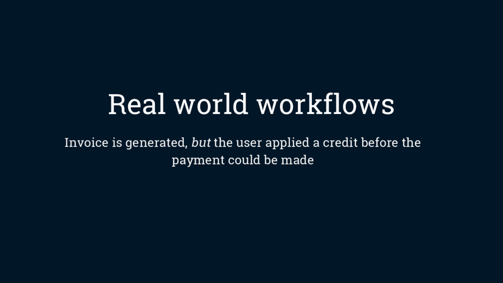 Real world workflows Invoice is generated, but ...