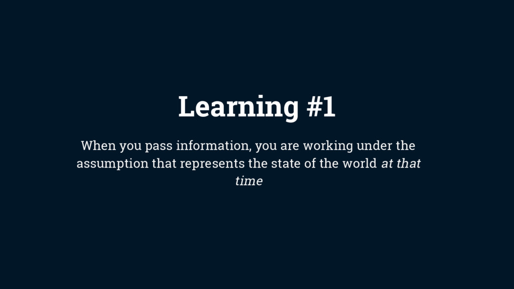 Learning #1 When you pass information, you are ...