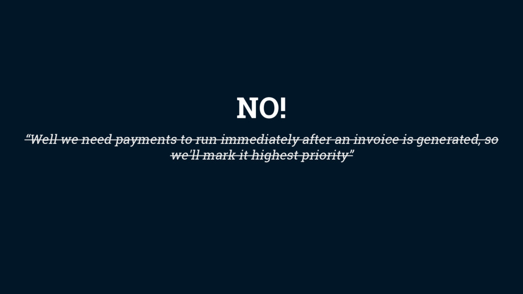 """Well we need payments to run immediately after..."
