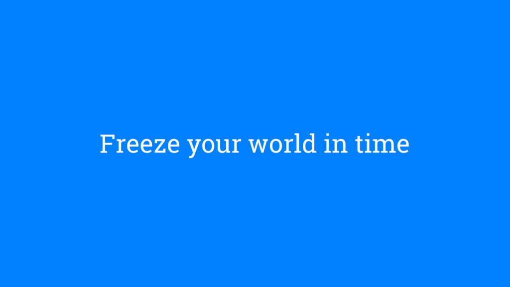 Freeze your world in time