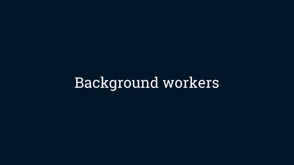 Background workers