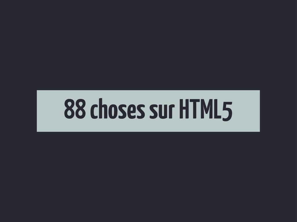88 choses sur HTML5