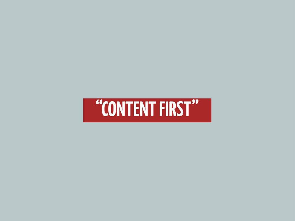 """""""CONTENT FIRST"""""""