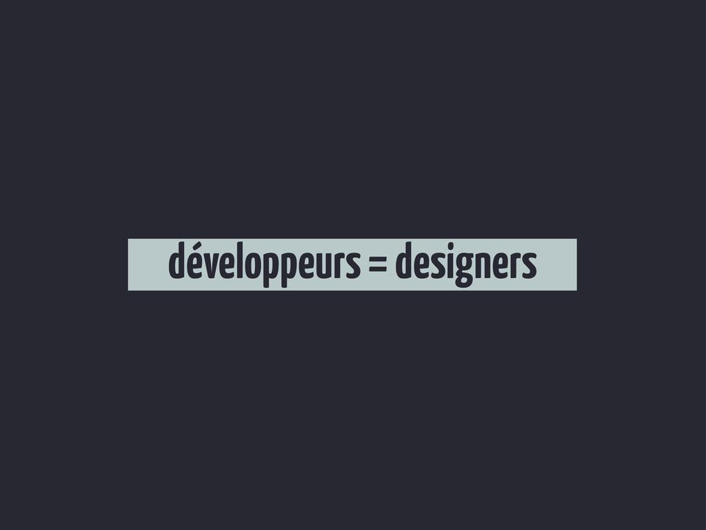 développeurs = designers