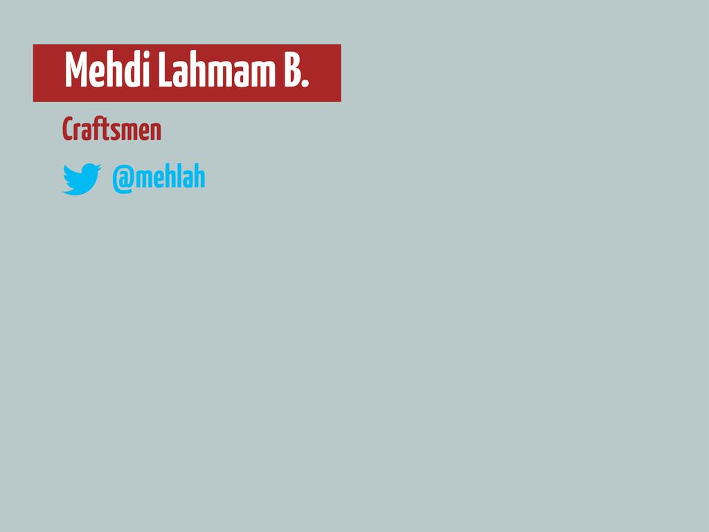 Mehdi Lahmam B. @mehlah Craftsmen